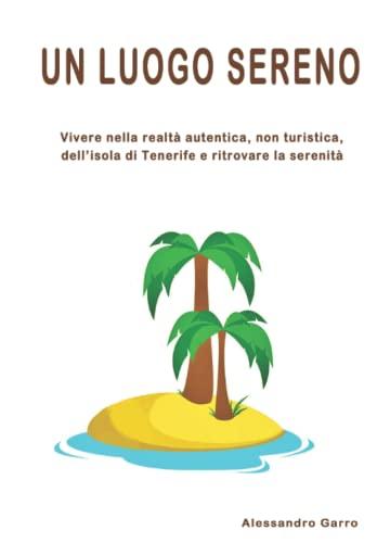UN LUOGO SERENO: Vivere nella realtà autentica, non turistica, dell'isola di Tenerife e ritrovare la serenità