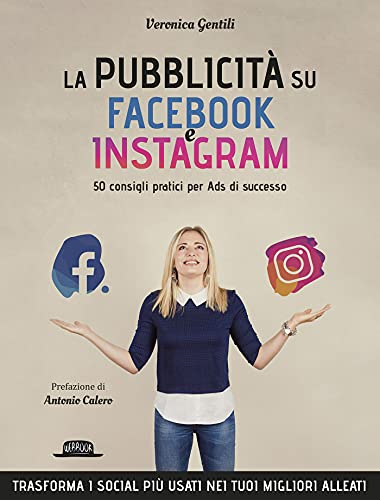 La Pubblicità su Facebook e Instagram: 50 consigli pratici per Ads di successo