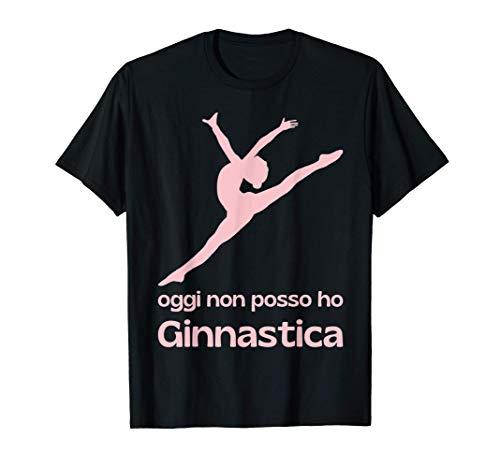 oggi non posso ho ginnastica ritmica artistica donna uomo Maglietta