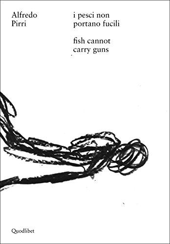 Alfredo Pirri. I pesci non portano fucili-Alfredo Pirri. Fish cannot carry guns. Catalogo della mostra (Roma, 12 aprile-3 settembre 2017). Ediz. bilingue