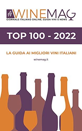 Top 100 migliori vini italiani 2022 WineMag.it: Convenzionali, naturali, biologici, biodinamici e senza solfiti: la selezione senza bandiera