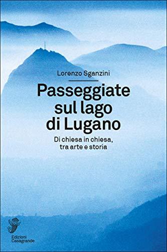 Passeggiate sul lago di Lugano. Di chiesa in chiesa, tra arte e storia