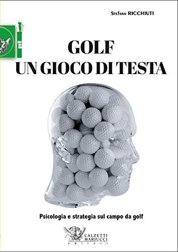 Golf, un gioco di testa. Psicologia e strategia sul campo da golf: 1