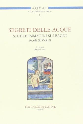 Segreti delle acque. Studi e immagini sui bagni (sec. XIV-XIX). Atti del Seminario (Firenze, 8 novembre 2005)