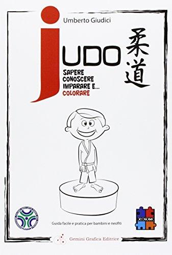 Judo. Sapere, conoscere, imparare e... Colorare. Guida facile e pratica per bambini e neofiti