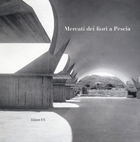 Mercati dei fiori a Pescia. Catalogo della mostra (Pescia, 1-30 giugno 2017). Ediz. illustrata