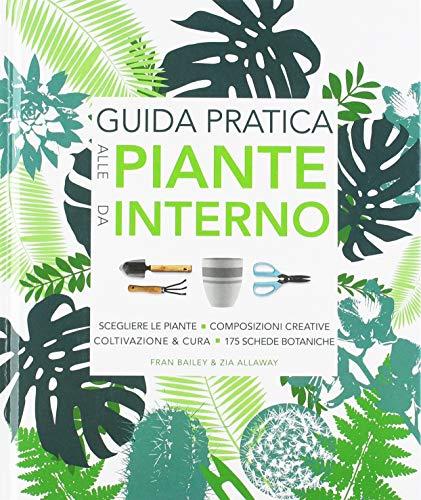Guida pratica alle piante da interno. Ediz. illustrata
