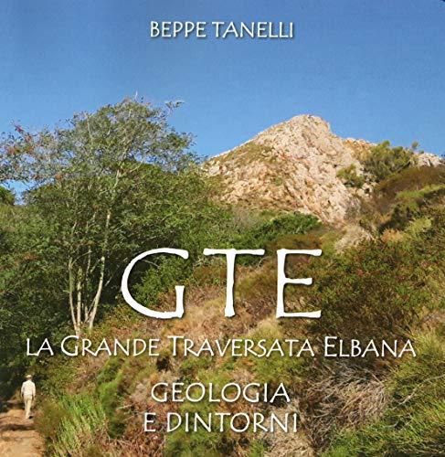 Gte. La grande traversata elbana. Geologia e dintorni. Ediz. illustrata