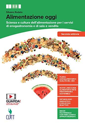 Alimentazione oggi. Scienza e cultura dell'alimentazione per i servizi di enogastronomia e di sala e vendita. Con Quaderno operativo. Per il secondo ... Contenuto digitale (fornito elettronicamente)