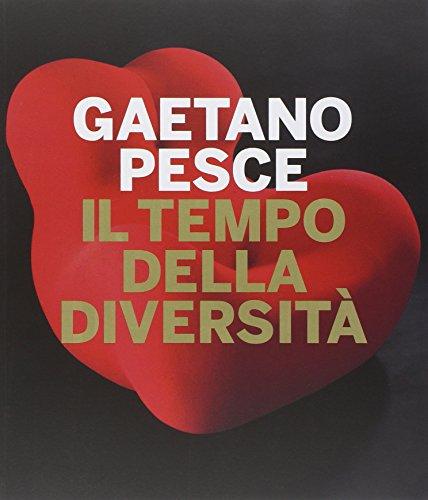 Gaetano Pesce. Il tempo della diversità. Catalogo della mostra (Roma, 26 giugno-5 ottobre 2014). Ediz. illustrata