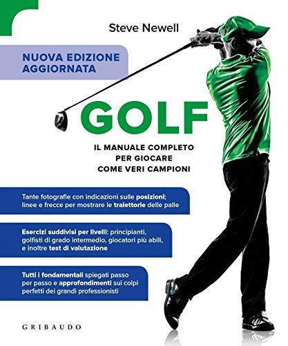 Golf. Il manuale completo per giocare come veri campioni. Ediz. ampliata