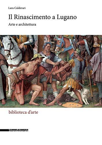 Il Rinascimento a Lugano. Arte e architettura. Ediz. illustrata
