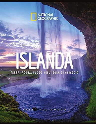 Islanda. Terra, acqua, fuoco nell'isola di ghiaccio. Paesi del mondo. Ediz. illustrata