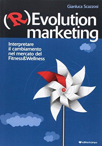 (R)evolution Marketing. Interpretare il cambiamento nel mercato del Fitness&Wellness