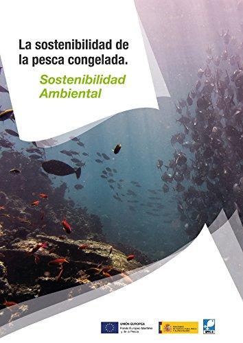 La sostenibilidad ambiental de la pesca congelada: Catálogos de la sostenibilidad de la pesca congelada (Spanish Edition)