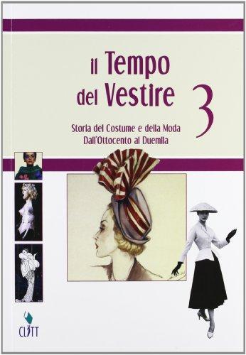 Il tempo del vestire. Storia del costume e della moda. Per le Scuole superiori. Con espansione online. Dall'800 al 2000 (Vol. 3)