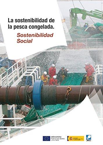 La sostenibilidad social de la pesca congelada (Catálogos de la sostenibilidad de la pesca congelada nº 3) (Spanish Edition)