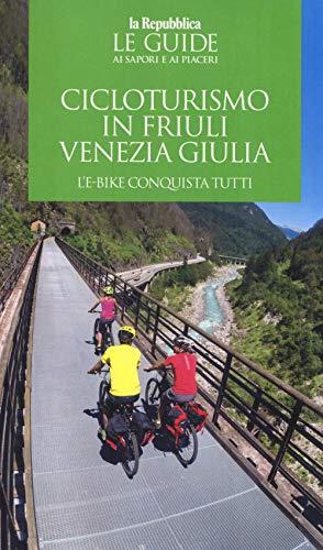 Cicloturismo in Friuli Venezia Giulia. L'e-bike conquista tutti. Con cartina