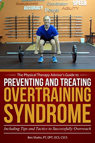 Preventing and Treating Overtraining Syndrome: Including Tips and Tactics to Successfully Overreach (The Physical Therapy Advisor's Guide Book 3) (English Edition)