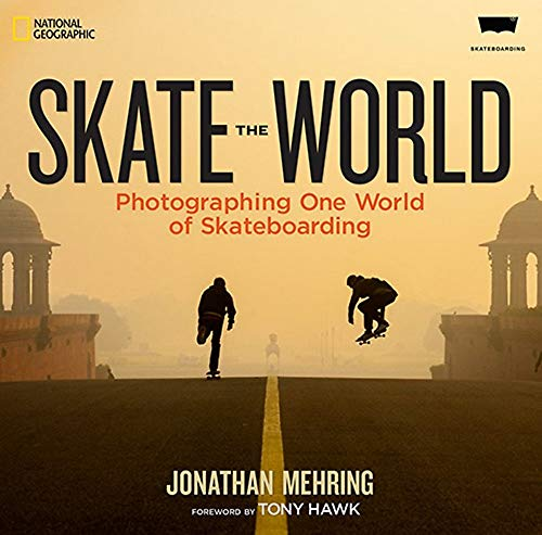 Skate the World: Photographing One World of Skateboarding [Lingua Inglese]