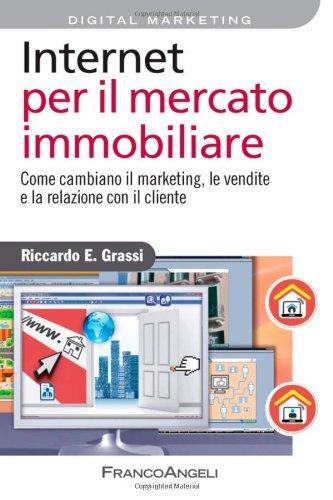 Internet per il mercato immobiliare. Come cambiano il marketing, le vendite e la relazione con il cliente