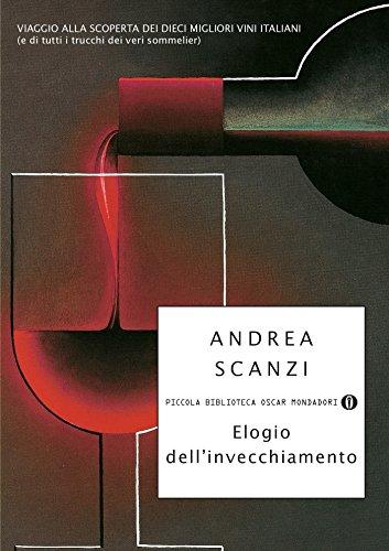Elogio dell'invecchiamento: Viaggio alla scoperta dei dieci migliori vini italiani (e di tutti i (Strade blu. Non Fiction)